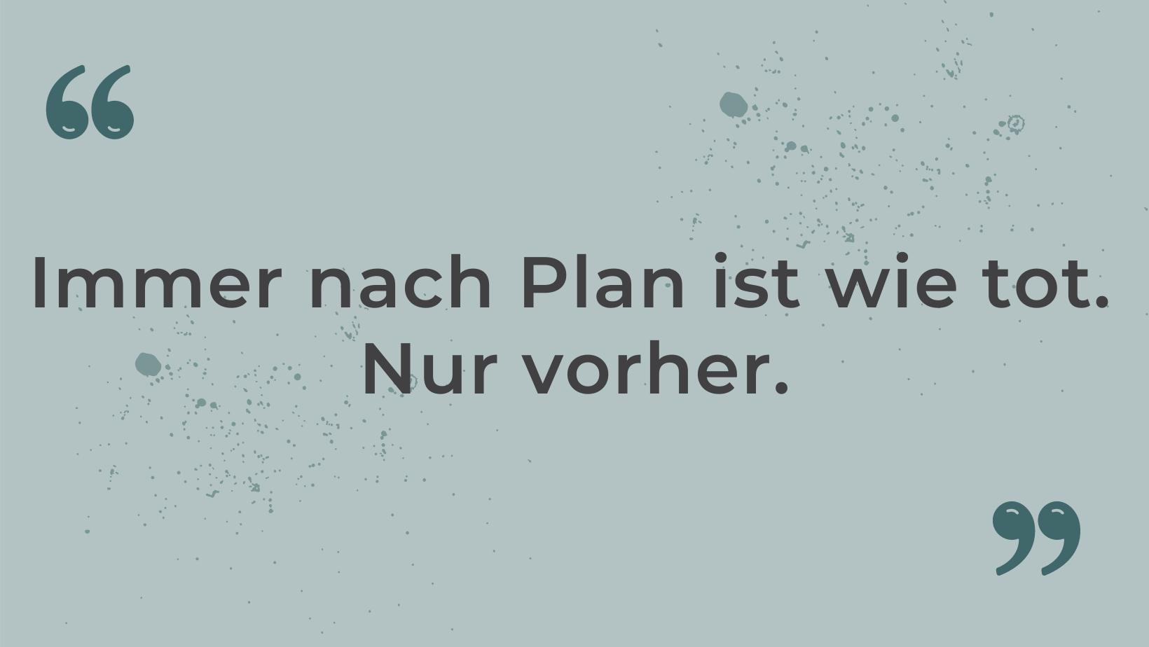 kein Plan ist ein Plan