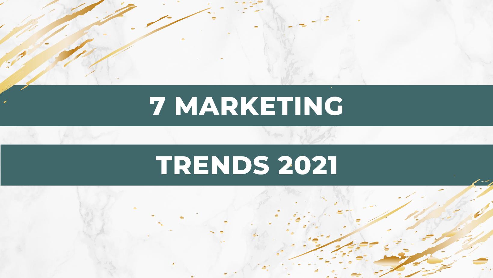 7 Marketing Trends 2021